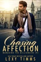 Chasing Affection - Managing the Billionaire, #4 ebook by Lexy Timms