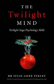 The Twilight Mind: Twilight Saga - Twilight Saga ebook by Julie-Anne Sykley