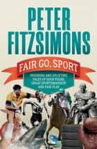 Fair Go, Sport - Inspiring and uplifting tales of the good folks, great sportsmanship and fair play ebook by Peter FitzSimons