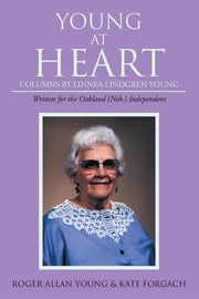 Young At Heart - Columns by Linnea Lindgren Young ebook by Roger Allan Young;Kate Forgach