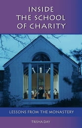Inside The School Of Charity - Lessons from the Monastery ebook by Trisha Day