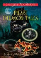 First Person Tales ebook by Gergana Apostolova