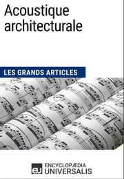 Acoustique architecturale - Les Grands Articles d'Universalis ebook by Encyclopaedia Universalis