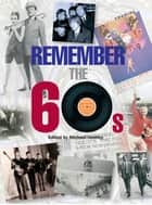 Remember the 60's ebook by Michael Heatley, Alan Clayson