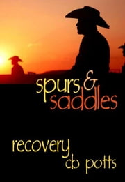 Spurs and Saddles: Recovery ebook by Potts, C.B.