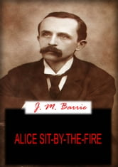 Alice Sit-By-The-Fire - THE PLAYS OF J. M. BARRIE ebook by J. M. BARRIE