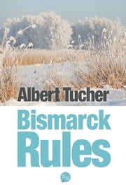 Bismarck Rules ebook by Albert Tucher
