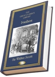 Ivanhoe - (THE GREAT CLASSICS LIBRARY) ebook by Sir Walter Scott
