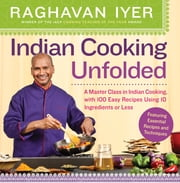 Indian Cooking Unfolded - A Master Class in Indian Cooking, Featuring 100 Easy Recipes Using 10 Ingredients or Less ebook by Kobo.Web.Store.Products.Fields.ContributorFieldViewModel