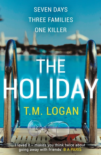 The Holiday - The bestselling Richard and Judy Book Club thriller ebook by T.M. Logan