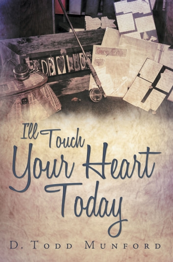 I'll Touch Your Heart Today ebook by D. Todd Munford