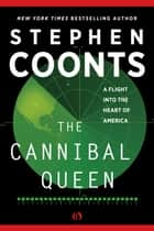 The Cannibal Queen: A Flight Into the Heart of America ebook by Stephen Coonts