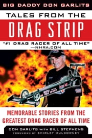 Tales from the Drag Strip - Memorable Stories from the Greatest Drag Racer of All Time ebook by Don Garlits,Bill Stephens,Shirley Muldowney