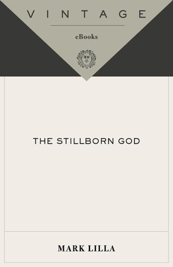 The Stillborn God - Religion, Politics, and the Modern West eBook by Mark Lilla