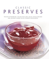 Classic Preserves - 140 Delicious Jams, Jellies, Pickles, Relishes and Chutneys Shown in 220 Stunning Photographs ebook by Catherine Atkinson,Maggie Mayhew