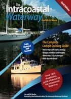 The Intracoastal Waterway, Norfolk to Miami : The Complete Cockpit Cruising Guide, Sixth Edition: The Complete Cockpit Cruising Guide, Sixth Edition - The Complete Cockpit Cruising Guide, Sixth Edition ebook by Bill Moeller, John Kettlewell