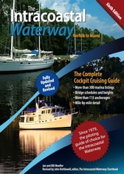 The Intracoastal Waterway, Norfolk to Miami : The Complete Cockpit Cruising Guide, Sixth Edition: The Complete Cockpit Cruising Guide, Sixth Edition - The Complete Cockpit Cruising Guide, Sixth Edition ebook by Bill Moeller,John Kettlewell