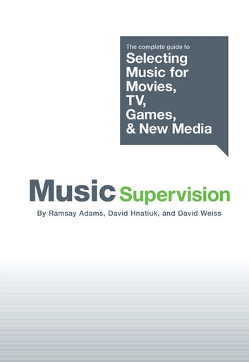 Music Supervision: Selecting Music for Movies, TV, Games & New Media ebook by Ramsay Adams