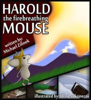 Harold the Fire Breathing Mouse ebook by Michael Zilinek