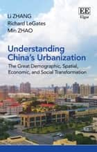 Understanding China's Urbanization - The Great Demographic, Spatial, Economic, and Social Transformation ebook by Li Zhang, Richard LeGates, Min Zhao