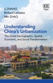 Understanding China's Urbanization - The Great Demographic, Spatial, Economic, and Social Transformation ebook by Li Zhang,Richard LeGates,Min Zhao