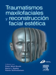 Traumatismos maxilofaciales y reconstrucción facial estética - - ebook by Peter Ward Booth,Barry Eppley,Rainer Schmelzeisen