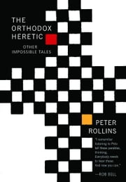 Orthodox Heretic: And Other Impossible Tales - And Other Impossible Tales ebook by Peter Rollins
