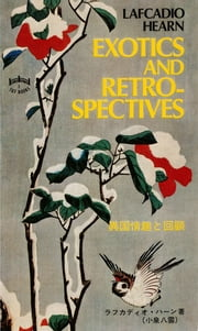 Exotics and Retrospectives ebook by Lafcadio Hearn