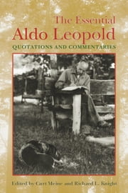 The Essential Aldo Leopold: Quotations and Commentaries ebook by Meine, Curt