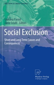 Social Exclusion - Short and Long Term Causes and Consequences ebook by Giuliana Parodi,Dario Sciulli