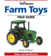 Warman's Farm Toys Field Guide: Values and Identification ebook by O'Brien, Karen