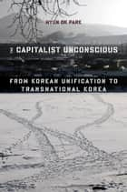 The Capitalist Unconscious ebook by Hyun Ok Park