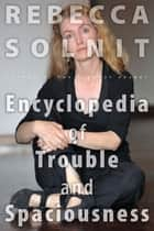 The Encyclopedia of Trouble and Spaciousness ebook by Rebecca Solnit
