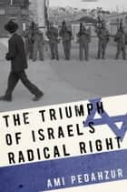 The Triumph of Israel's Radical Right ebook by Ami Pedahzur