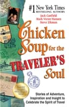 Chicken Soup for the Traveler's Soul - Stories of Adventure, Inspiration and Insight to Celebrate the Spirit of Travel ebook by Jack Canfield, Mark Victor Hansen