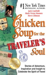 Chicken Soup for the Traveler's Soul - Stories of Adventure, Inspiration and Insight to Celebrate the Spirit of Travel ebook by Jack Canfield,Mark Victor Hansen