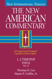 The New American Commentary Volume 34 - 1, 2 Timothy, Titus ebook by Thomas Lea,Hayne  P. Griffin