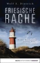 Friesische Rache - Rieke Bernsteins erster Fall ebook by Wolf S. Dietrich