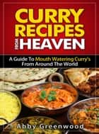 Curry Recipes From Around The World ebook by Abby Greenwood