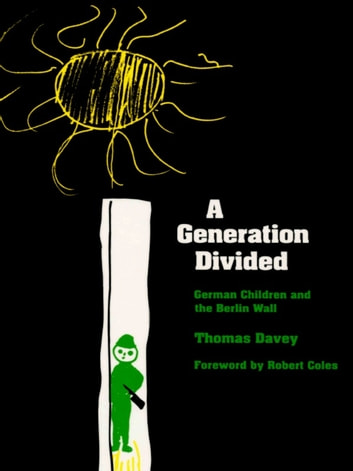 A Generation Divided - German Children and the Berlin Wall ebook by Thomas A. Davey