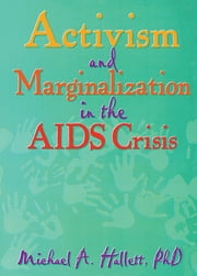 Activism and Marginalization in the AIDS Crisis ebook by Michael A Hallett