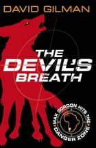 The Devil's Breath - Danger Zone ebook by David Gilman