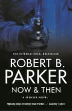 Now & Then ebook by Robert B Parker