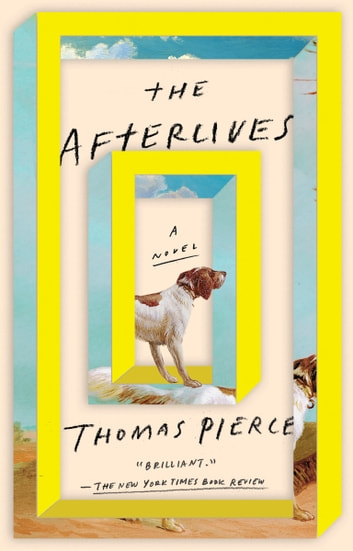 The Afterlives - A Novel ebook by Thomas Pierce