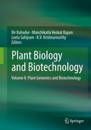 Plant Biology and Biotechnology - Volume II: Plant Genomics and Biotechnology ebook by Bir Bahadur,Manchikatla Venkat Rajam,Leela Sahijram,K. V. Krishnamurthy