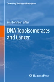 DNA Topoisomerases and Cancer ebook by Yves Pommier