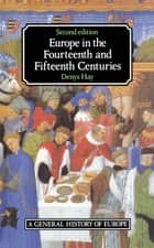 Europe in the Fourteenth and Fifteenth Centuries ebook by