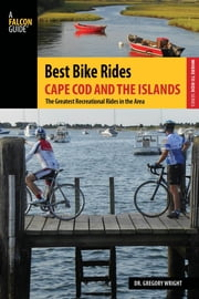 Best Bike Rides Cape Cod and the Islands - The Greatest Recreational Rides in the Area ebook by Gregory Wright