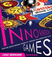 Innovation Games - Creating Breakthrough Products Through Collaborative Play ebook by Luke Hohmann