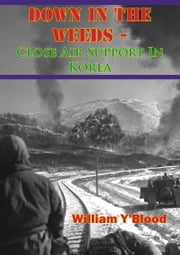 Down In The Weeds - Close Air Support In Korea ebook by William Y'Blood